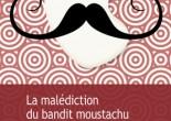 La malédiction du bandit moustachu d'Irina Teodorescu, éditions Gaïa