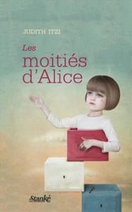 Les moitiés d'Alice de Judith Itzi, éditions Stanké