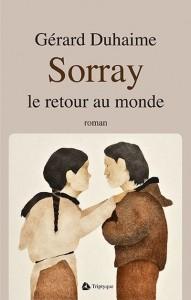 Sorray Le retour au monde de Gérard Duhaime, éditions Triptyque