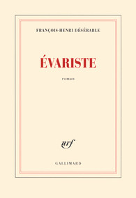 Évariste de François-Henri Désérable, éditions Gallimard, 9782070147045