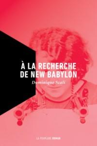 À la recherche de New Babylon de Dominique Scali, éditions La Peuplade, 9782923530956
