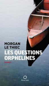 Les questions orphelines de Morgan Le Thiec, éditions Pleine lune, 9782890244382