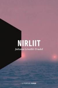 Nirliit de Juliana Léveillé-Trudel, éditions La Peuplade, 9782924519073