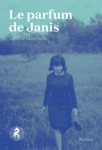 Le parfum de Janis de Corinne Larochelle, éditions Cheval d'août, 9782924491102